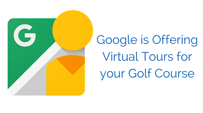 Get a Google Virtual Tour for your Golf Course