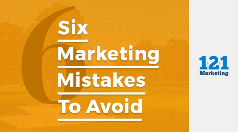 6 Marketing Mistakes to Avoid