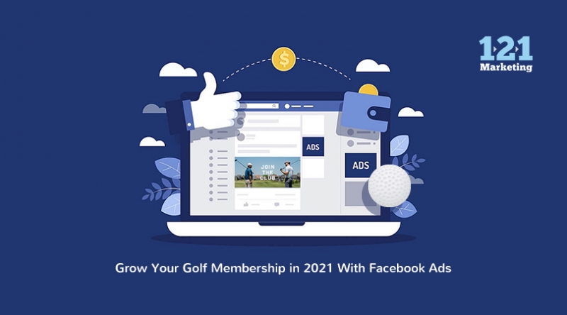 Grow Your Golf Membership in 2021 With Facebook Ads