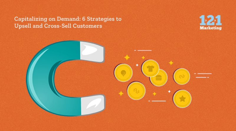 Capitalizing on Demand: 6 Strategies to Upsell and Cross-Sell Customers