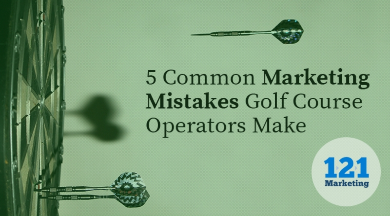5 Common Marketing Mistakes Golf Course Operators Make