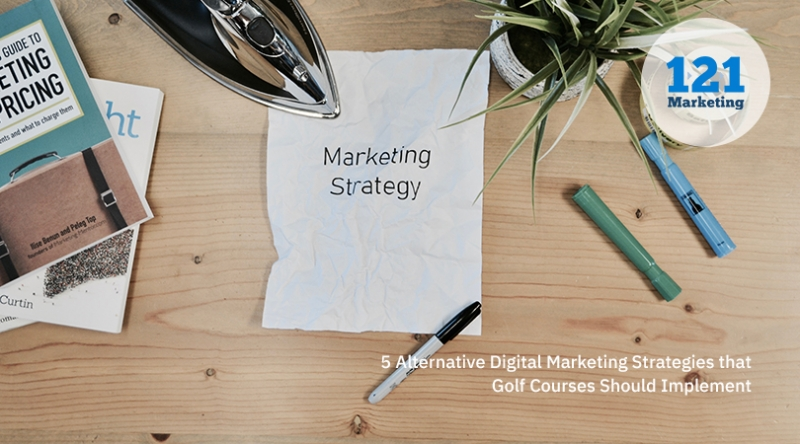 5 Alternative Digital Marketing Strategies that Golf Courses Should Implement