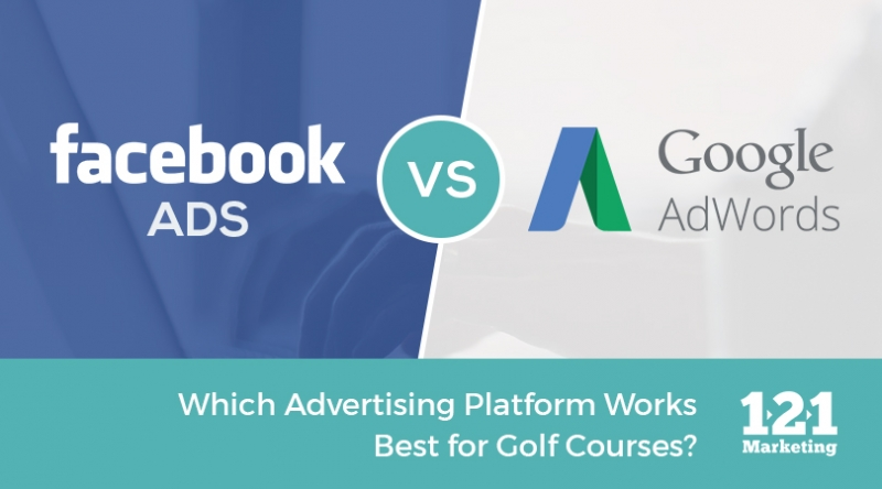 Facebook Ads vs. Google AdWords: Which Advertising Platform Works Best for Golf Courses?