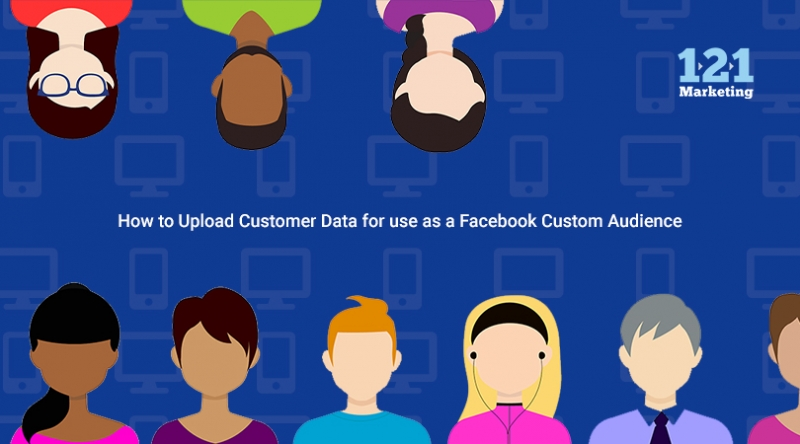 How to Upload Customer Data for use as a Facebook Custom Audience