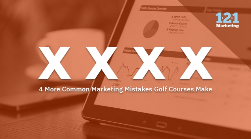 4 More Common Marketing Mistakes Golf Courses Make